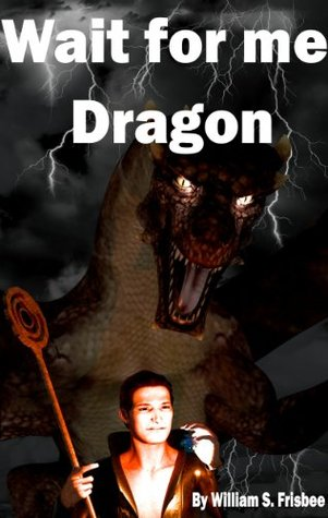 Wait For Me Dragon William Frisbee