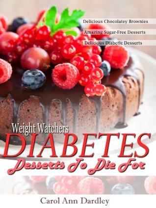 Weight Watchers Diabetes Desserts To Die For  by  Carol Ann Dardley