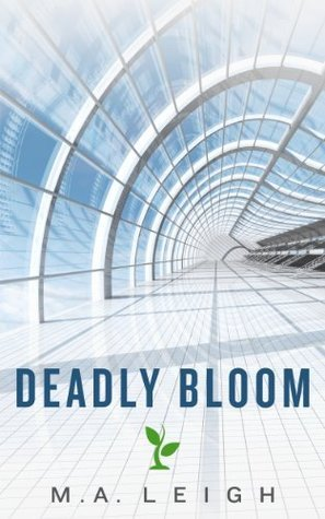 Deadly Bloom (Botanical Mystery Series) M.A. Leigh