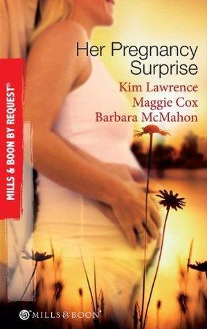 Her Pregnancy Surprise: His Pregnancy Bargain / The Pregnancy Secret / Their Pregnancy Bombshell Kim Lawrence