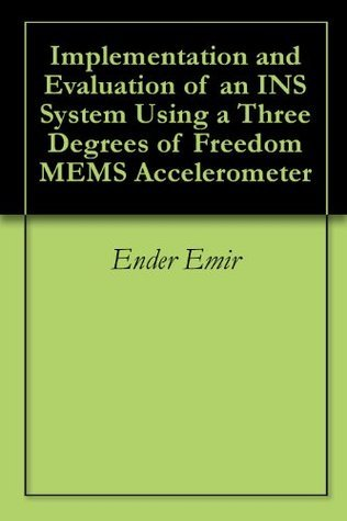 Implementation and Evaluation of an INS System Using a Three Degrees of Freedom MEMS Accelerometer Ender Emir