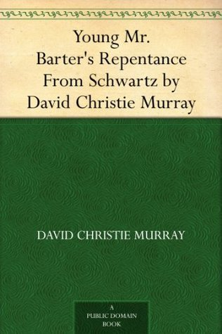 Young Mr. Barters Repentance From Schwartz  by  David Christie Murray by David Christie Murray
