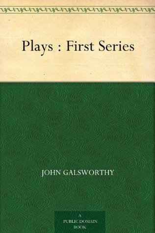 Plays of John Galsworthy: The Silver Box, Joy and Strife  by  John Galsworthy