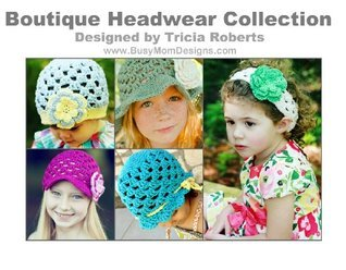 Crochet Pattern Book - Boutique Headwear Collection - Busy Mom Designs by Tricia Roberts