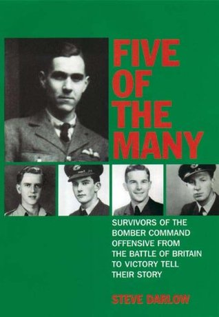 Five of the Many: Survivors of the Bomber Command Offensive from the Battle of Britain to Victory Tell their Story Steve Darlow