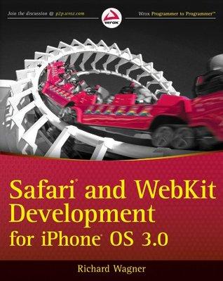 Safari and WebKit Development for iPhone OS 3.0 Richard      Wagner