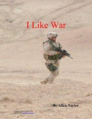 I Like War  by  Allen Taylor