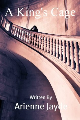 A Kings Cage  by  Arienne Jayde
