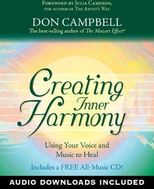 Creating Inner Harmony: Using Your Voice and Music to Heal  by  Don Campbell
