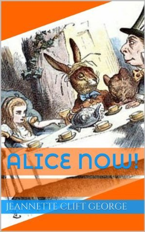 Alice Now! Jeannette Clift George