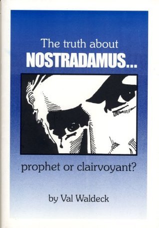 The Truth About NOSTRADAMUS: Prophet or Clairvoyant?  by  Val Waldeck
