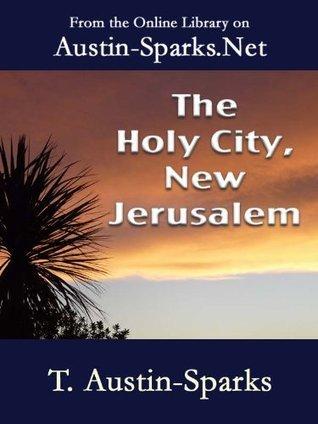 The Holy City, New Jerusalem  by  T. Austin-Sparks