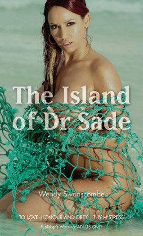 The Island of Dr. Sade Wendy Swanscombe