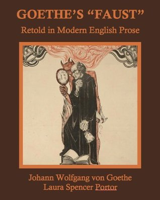 Goethes Faust Retold in Modern English Prose (Annotated) Laura Spencer Portor