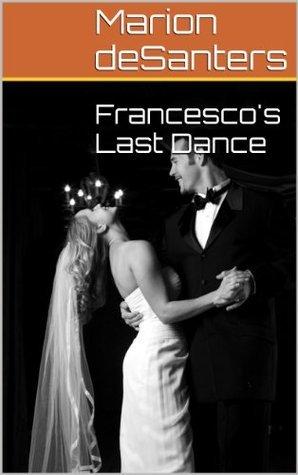 Francescos Last Dance  by  Marion deSanters