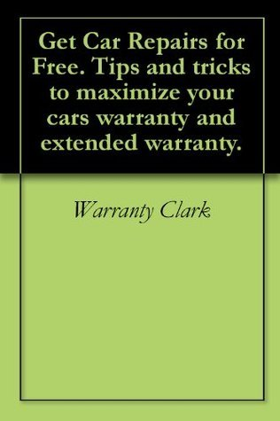 Get Car Repairs for Free. Tips and tricks to maximize your cars warranty and extended warranty.  by  Warranty Clark