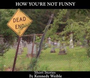 Judgment Day (a short story from How Youre Not Funny  by  Kennedy Weible) by Kennedy Weible