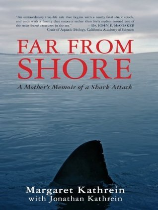Far From Shore, A Mothers Memoir of a Shark Attack  by  Margaret Kathrein