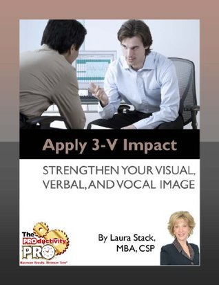 Apply 3-V Impact - Strengthen Your Visual, Verbal, and Vocal Image  by  Laura Stack
