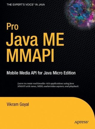 Pro Java ME MMAPI: Mobile Media API for Java Micro Edition  by  Vikram Goyal