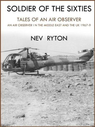 Soldier Of The Sixties: Tales Of An Air Observer  by  Nev Ryton