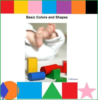 Basic Colors and Shapes - A Picture Book for Babies and Toddlers Bookdrawer