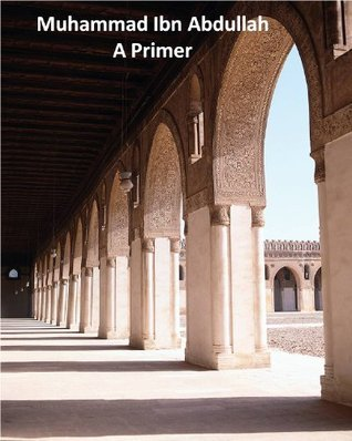 Muhammad Ibn Abdullah - A Primer  by  Jeff Bardin