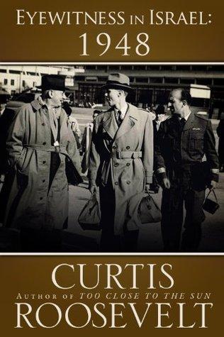 Eyewitness in Israel: 1948  by  Curtis Roosevelt