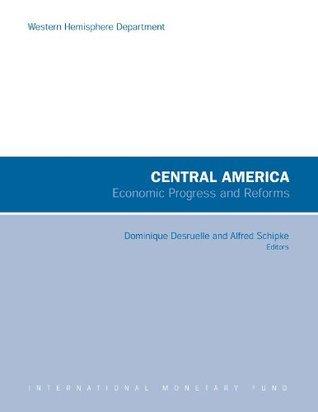 Central America: Economic Progress and Reforms: 8 Dominique Desruelle