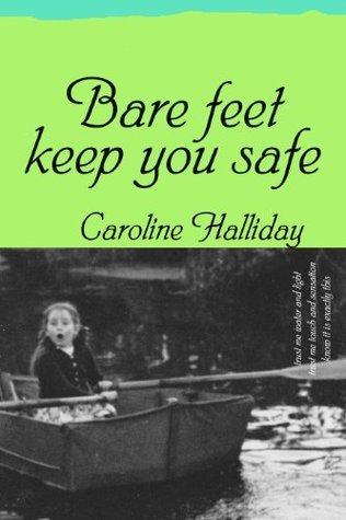 Bare feet keep you safe  by  Caroline Halliday