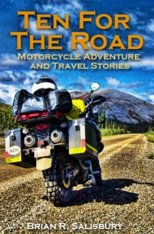 Ten For The Road--Motorcycle Adventure and Travel Stories  by  Brian R. Salisbury