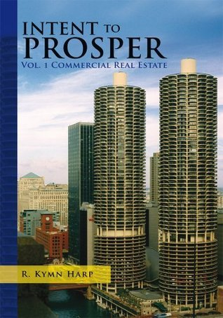 Intent to Prosper: DUE DILIGENCE AND COMMERCIAL REAL ESTATE R. Kymn Harp