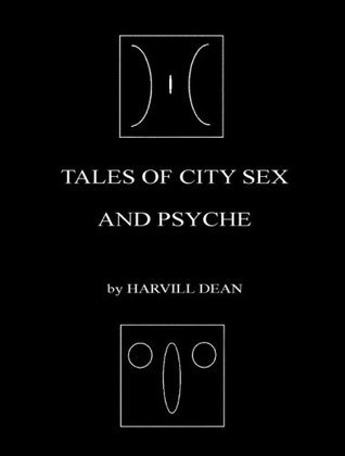 Tales of City Sex and Psyche  by  Harvill Dean