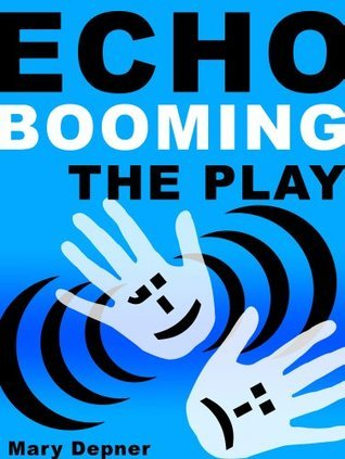 Echo Booming The Play An Episodic Play in One Act for Teens Mary Depner