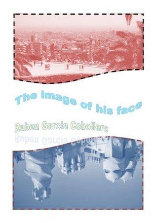 The image of his face  by  Ruben Garcia Cebollero