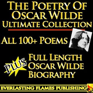 OSCAR WILDE POETRY CLASSIC SERIES ULTIMATE EDITION - ALL Poetry (Ballad of Reading Gaol, Ravenna, All 100+ Other Poems) PLUS Full Length BIOGRAPHY and detailed TABLE OF CONTENTS Oscar Wilde