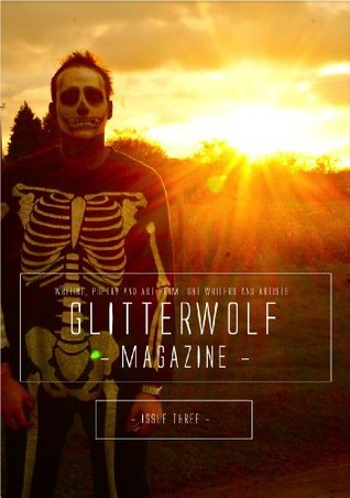 Glitterwolf: Issue Three: Fiction, Poetry, Art and Photography  by  Lgbt Contributors by Matt Cresswell