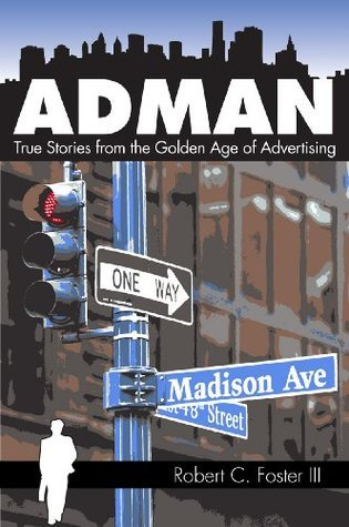 Ad Man: True Stories from the Golden Age of Advertising  by  Robert C. Foster III