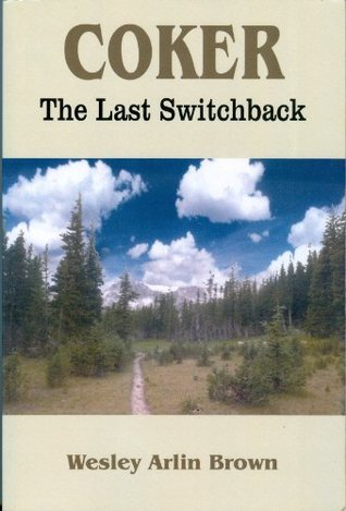 Coker, The Last Switchback Wesley Arlin Brown