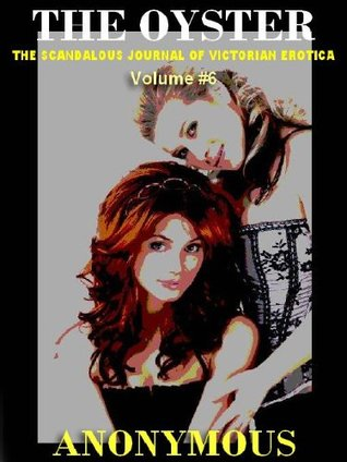THE OYSTER VOL. 6: The Victorian Underground Magazine of Erotica Anonymous