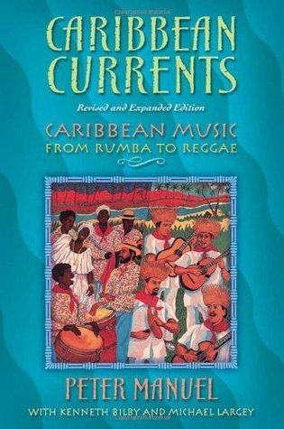 Caribbean Currents: Caribbean Music from Rumba to Reggae Peter Manuel