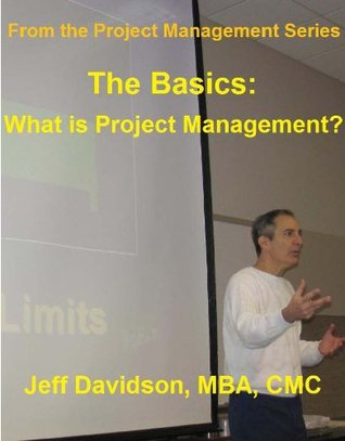 The Basics: What is Project Management  by  Jeff Davidson