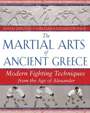 The Martial Arts of Ancient Greece: Modern Fighting Techniques from the Age of Alexander  by  Kostas Dervenis