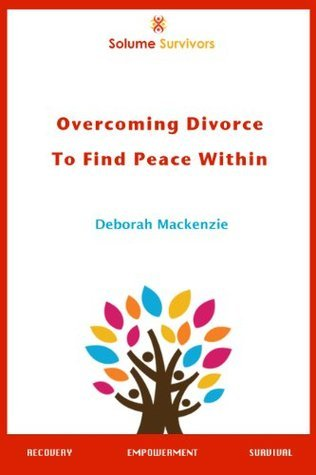 Solume Survivors: Overcoming Divorce to Find Peace Within Deborah Mackenzie