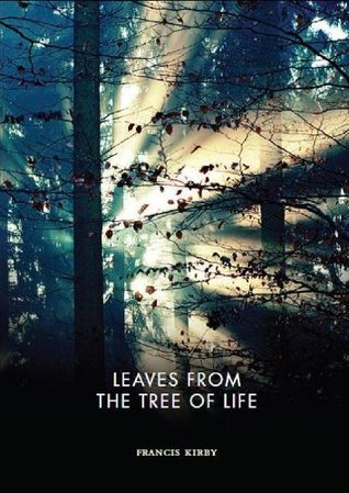 Leaves From The Tree Of Life Francis Kirby