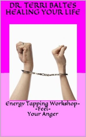Energy Tapping Workshop- Feel Your Anger  by  Dr. Terri Baltes