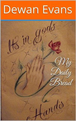 My Daily Bread  by  Dewan Evans