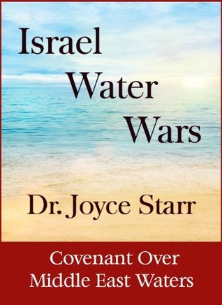 Israel Water Wars: Covenant Over Middle East Waters  by  Joyce Starr