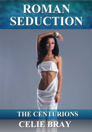 Roman Seduction  by  Celie Bray