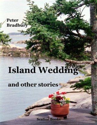 Island Wedding and Other Stories Peter Bradbury